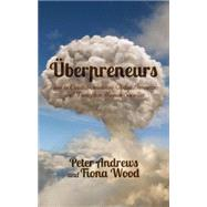 Uberpreneurs How to Create Innovative Global Businesses and Transform Human Societies by Andrews, Peter; Wood, Fiona, 9781137376145