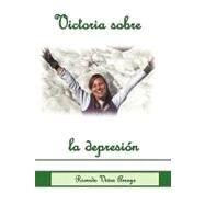 Victoria sobre la Depresion/Victory Over Depression by Arroyo, Ricardo, 9781426906145