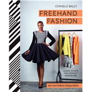 Freehand Fashion Learn to Sew the Perfect Wardrobe by Bally, Chinelo, 9781910496145
