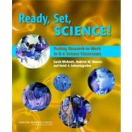 Ready, Set, Science!: Putting Research to Work in the K-8 Science Classrooms by Michaels, Sara, 9780309106146