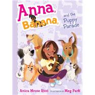 Anna, Banana, and the Puppy Parade by Rissi, Anica Mrose; Park, Meg, 9781481416146