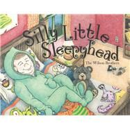 Silly Little Sleepyhead by Wilson Brothers, 9781483566146
