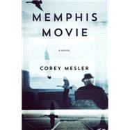 Memphis Movie A Novel by Mesler, Corey, 9781593766146