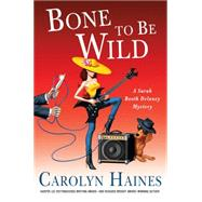 Bone to Be Wild A Sarah Booth Delaney Mystery by Haines, Carolyn, 9781250046147