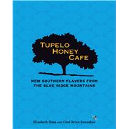 Tupelo Honey Cafe: New Southern Flavors from the Blue Ridge Mountains by Sims, Elizabeth; Sonoskus, Chef Brian, 9781449446147