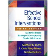 Effective School Interventions, Third Edition Evidence-Based Strategies for Improving Student Outcomes by Burns, Matthew K.; Riley-Tillman, T. Chris; Rathvon, Natalie, 9781462526147