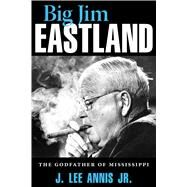 Big Jim Eastland by Annis, J. Lee, 9781496806147