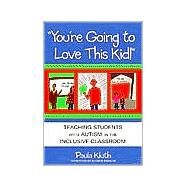 You're Going to Love This Kid! : Teaching Students with Autism in the Inclusive Classroom by Kluth, Paula, 9781557666147