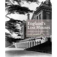 England's Lost Houses : From the Archives of Country Life by Unknown, 9781845136147
