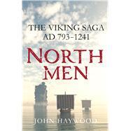 Northmen The Viking Saga AD 793-1241 by Haywood, John, 9781250106148