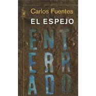 El espejo enterrado / The Buried Mirror by Fuentes, Carlos, 9786071106148