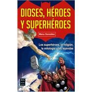Dioses, héroes y superheroes / Gods, Heroes and Superheroes by González, Manu, 9788494596148