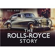 The Rolls-Royce Story by Unknown, 9780752466149