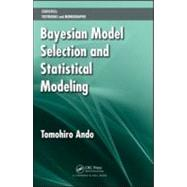 Bayesian Model Selection and Statistical Modeling by Ando; Tomohiro, 9781439836149