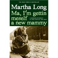 Ma, I'm Gettin Meself a New Mammy by Long, Martha, 9781609806149