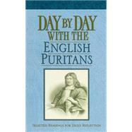 Day by Day With the English Puritans: Selected Readings for Daily Reflection by Pederson, Randall J., 9781619706149