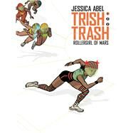 Trish Trash #1: Rollergirl of Mars by Abel, Jessica, 9781629916149