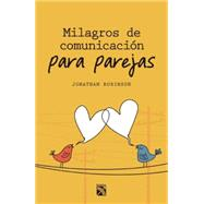 Milagros de comunicacion para parejas / Communication Miracles for Couples by Robinson, Jonathan, 9786070726149