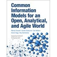 Common Information Models for an Open, Analytical, and Agile World by Chessell, Mandy; Sivakumar, Gandhi; Wolfson, Dan; Hogg, Kerard; Harishankar, Ray, 9780133366150