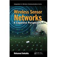 Wireless Sensor Networks: A Cognitive Perspective by Ibnkahla; Mohamed, 9781138076150
