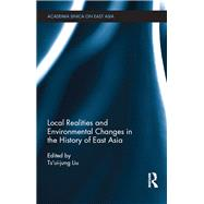 Local Realities and Environmental Changes in the History of East Asiaá by Liu; Ts'ui-Jung, 9781138906150