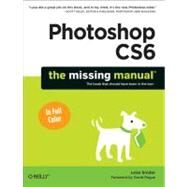 Photoshop CS6 : The Missing Manual by Snider, Lesa, 9781449316150