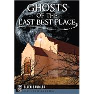 Ghosts of the Last Best Place by Baumler, Ellen, 9781467136150