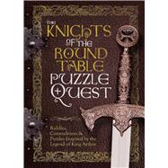 The Knights of the Round Table Puzzle Quest Riddles, Conundrums & Puzzles Inspired by the Legend of King Arthur by Galland, Richard Wolfrik, 9781780976150