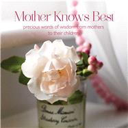 Mother Knows Best: Precious Words of Wisdom from Mothers to Their Children by Ryland Peters & Small, 9781849756150