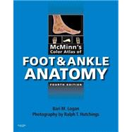 Mcminn's Color Atlas of Foot and Ankle Anatomy by Logan, Bari M.; Hutchings, Ralph T., 9780323056151