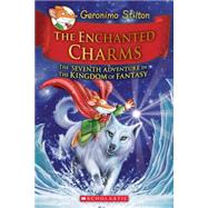 The Enchanted Charms (Geronimo Stilton and the Kingdom of Fantasy #7) by Stilton, Geronimo, 9780545746151