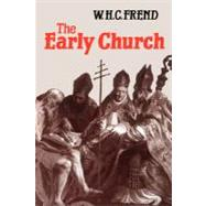Early Church : From the Beginnings to 461 by FREND W. H. C., 9780800616151