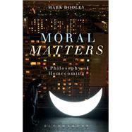 Moral Matters A Philosophy of Homecoming by Dooley, Mark, 9781472526151