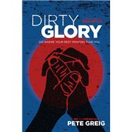 Dirty Glory by Greig, Pete; Grylls, Bear, 9781631466151