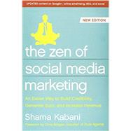 The Zen of Social Media Marketing: An Easier Way to Build Credibility, Generate Buzz, and Increase Revenue by Kabani, Shama, 9781937856151