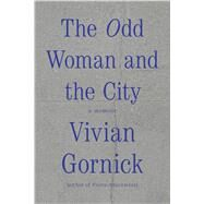The Odd Woman and the City A Memoir by Gornick, Vivian, 9780374536152