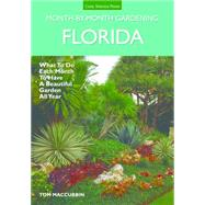 Florida Month-by-month Gardening: What to Do Each Month to Have a Beautiful Garden All Year by MacCubbin, Tom, 9781591866152