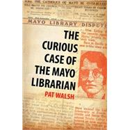 The Curious Case of the Mayo Librarian by Walsh, Pat, 9781856356152