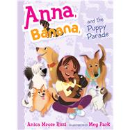 Anna, Banana, and the Puppy Parade by Rissi, Anica Mrose; Park, Meg, 9781481416153