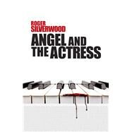 Angel and the Actress by Silverwood, Roger, 9780719816154
