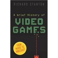 A Brief History of Video Games by Stanton, Richard, 9780762456154