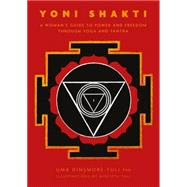 Yoni Shakti A Woman's Guide to Power and Freedom through Yoga and Tantra 9781906756154N