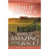 What's So Amazing About Grace? Participant's Guide by Yancey, Philip; Quinn, Brenda; Moon, Sheryl, 9780310696155