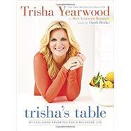 Trisha's Table: My Feel-good Favorites for a Balanced Life by Yearwood, Trisha; Bernard, Beth Yearwood (CON); Brooks, Garth; Fink, Ben, 9780804186155