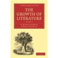 The Growth of Literature by Chadwick, H. Munro; Chadwick, Nora K., 9781108016155
