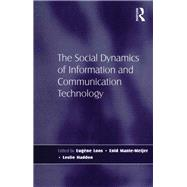 The Social Dynamics of Information and Communication Technology by Haddon,Leslie;Loos,EugFne, 9781138266155