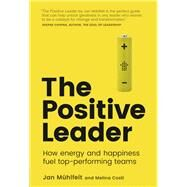 The Positive Leader How Energy and Happiness Fuel Top-Performing Teams by Mühlfeit, Jan; Costi, Melina, 9781292166155