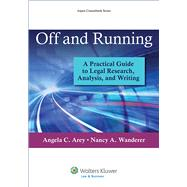 Off and Running A Practical Guide to Legal Research, Analysis, and Writing by Arey, Angela C.; Wanderer, Nancy A., 9781454836155