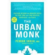 The Urban Monk Eastern Wisdom and Modern Hacks to Stop Time and Find Success, Happiness, and Peace by Shojai, Pedram, 9781623366155
