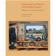 Adventures in Physics and Pueblo Pottery by Harlow, Francis H.; Lanmon, Dwight P., 9780890136157